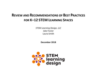 Review and Recommendations of Best Practices for K-12 STEM Learning Spaces - 2018