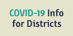 COVID-19 Info for Districts